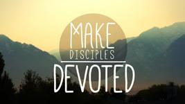 Make Disciples – Devoted